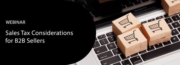 Webinar - Sales Tax Considerations for B2B Sellers